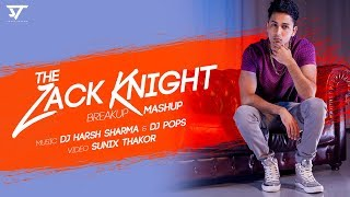 The zack knight Breakup Mashup   Dj Harsh Sharma   Dj Pops   Sunix thakor