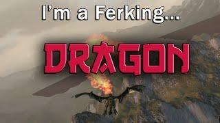 I'm a Ferking Dragon! (Dragon : The Game)