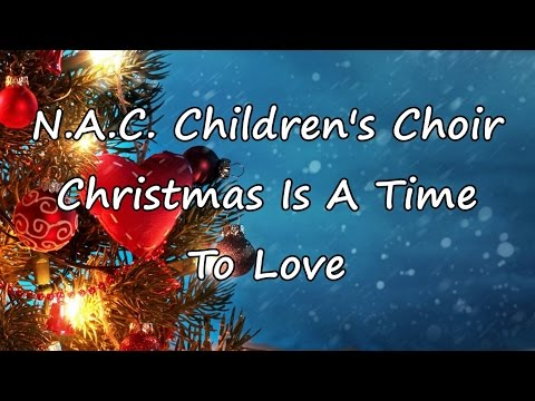 N.A.C. Children's Choir - Christmas Is A Time To Love [with lyrics]