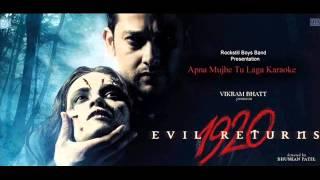 Apna Mujhe Tu Laga - 1920 Evil Returns - Karaoke