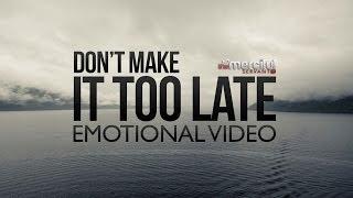 Don't Make It Too Late - Emotional Reminder