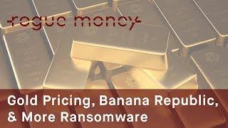 Rogue Mornings - Gold Pricing, Banana Republic & Ransomware  (06/28/2017)