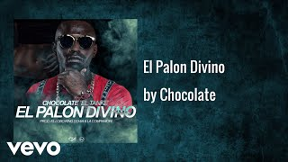 Chocolate MC - El Palon Divino (Audio)