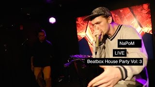 NaPoM LIVE at the 3rd Beatbox House Party