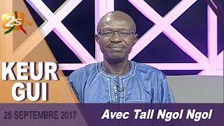 KEUR GUI DU 25 SEPTEMBRE 2017 AVEC TALL NGOL NGOL