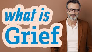 Grief | Meaning of grief