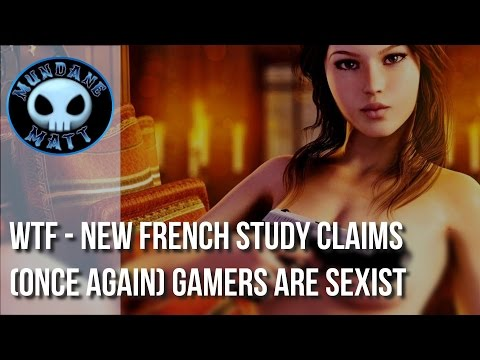 [Gaming] WTF - New French Study claims (once again) gamers are sexist