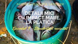 Detalii mici cu impact mare- pescuit  la platica - Sarulesti 2018- initiere in pescuit la feeder ep7