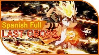 Last Cross // Katekyo Hitman Reborn OPENING 5 //  Cover Español Latino Full