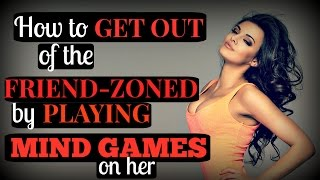 How To Get Out Of The Friend Zone 💋 By Playing Mind Games On Her 💋