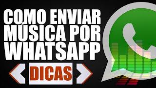 COMO ENVIAR MUSICA POR WHATSAPP NO ANDROID E IPHONE - DICAS #006 / Tv Jovem