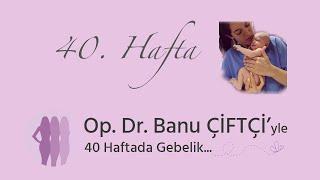 Op. Dr. Banu Çiftçi ile 40 Haftada Gebelik - 40.Hafta