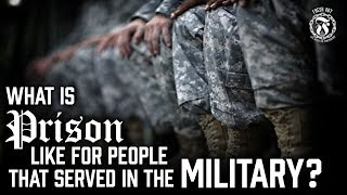 What is Prison like for those that served in the Military? - Prison Talk 13.3