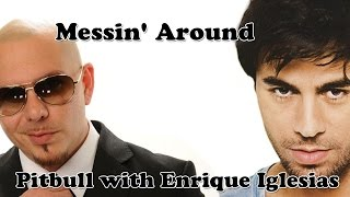 Pitbull with Enrique Iglesias - Messin' Around with lyric