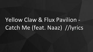 Yellow Claw & Flux Pavilion - Catch Me (feat. Naaz) // lyrics