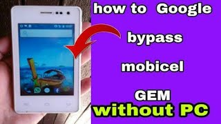 how to google bypass mobicel GEM how to frp remove mobicel gem