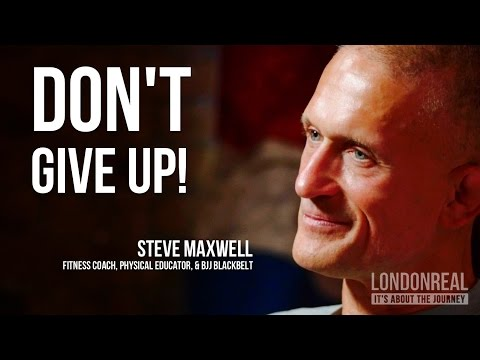 DON T GIVE UP Steve Maxwell