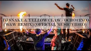 Dj Snake  Yellow Claw  Ocho Cinco Ww Remix