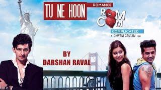 Tu Ne Hoon | Darshan Raval | Gujarati Songs 2016 | Romance Complicated |