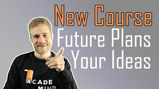 New Course + Future Plans + Your Ideas