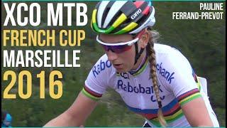 Coupe de France VTT XCO 2016 Marseille Féminines Compétition XC Cross Country MTB Cycling Race Video