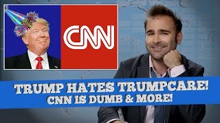 President Donald Trump Hates Trumpcare, CNN Is Bad News - SOME NEWS
