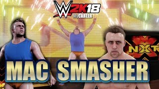 WWE 2K18 MyCareer with Mac Smasher EP1 Set-Up, WWE Performance Center, and NXT Debut!