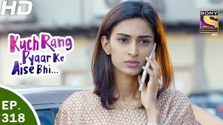 Kuch Rang Pyar Ke Aise Bhi - कुछ रंग प्यार के ऐसे भी - Ep 318 - 18th May, 2017