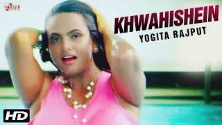 Khwahishein - Official Video - Yogita Rajput - New Hindi Songs 2016