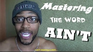 Mastering the word AIN'T (2015)