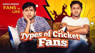 Types of Cricket Fans | Tawhid Afridi | Bangladeshi Fans Be Like |