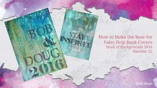 How to Make a Paint Drip Book Cover - Book of Backgrounds 2016, Number 52