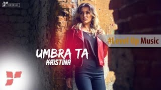 Kristina - Umbra ta  || #Level Up Music