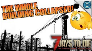 THE WHOLE BUILDING COLLAPSED!   7 Days to Die   Let's Play Gameplay Alpha 16   S16E67