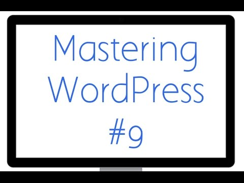 Mastering WordPress - Video 9 -  How to Customize Your WordPress Dashboard