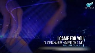 I Came For You (Planetshakers) | City Harvest Church
