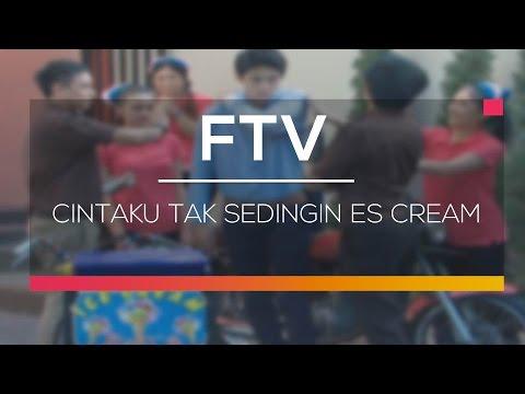 FTV SCTV  - Cintaku Tak Sedingin Es Cream