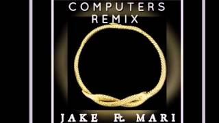 Jake ft Mari - Computers remix
