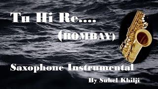 Tu Hi Re | BOMBAY| Saxophone Instrumental| Suhel Khilji