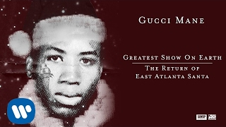 Gucci Mane - Greatest Show On Earth [Official Audio]