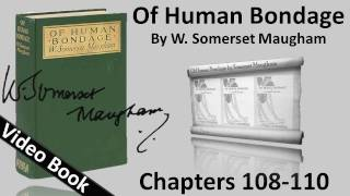 Chs 108-110 - Of Human Bondage by W. Somerset Maugham