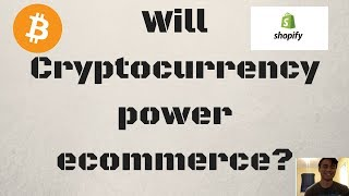 Will Cryptocurrency power Ecommerce?