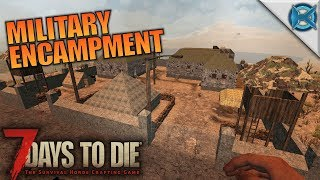 MILITARY ENCAMPMENT   7 Days to Die   Let's Play Gameplay Alpha 16   S16E65
