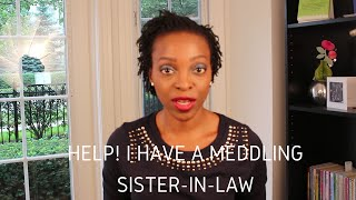 Marriage Advice - Help! I Have A Meddling Sister-In-Law