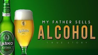 My Father Sells Alcohol [True Story]