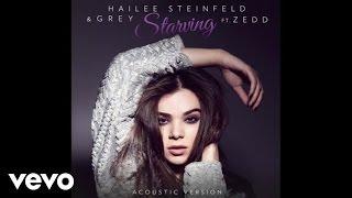 Hailee Steinfeld Grey  Starving Acoustic  Audio Ft Zedd