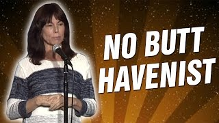 No Butt Havenist (Stand Up Comedy)