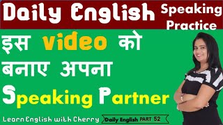 Daily English Speaking – Part 52 - English Speaking Practice - Learn English through Hindi - Cherry