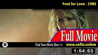 Watch: Fool for Love (1985) Full Movie Online