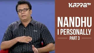 Nandhu - I Personally (Part 3) - Kappa TV